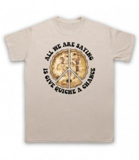All We Are Saying Is Give Quiche A Chance Funny Peace Parody T-Shirt