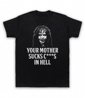 Exorcist Your Mother Sucks C***S In Hell T-Shirt
