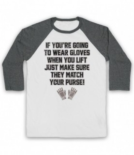 If You're Going To Wear Gloves Match Your Purse Bodybuilding Slogan Baseball Tee