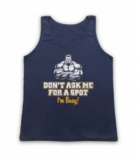 Don't Ask Me For A Spot I'm Busy Bodybuilding Gym Workout Slogan Tank Top Vest