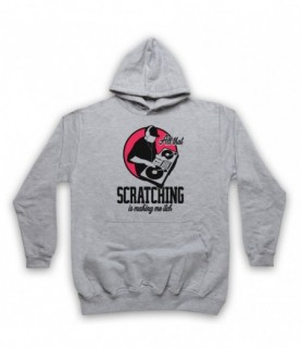 All That Scratching Is Making Me Itch DJ Slogan Hoodie Sweatshirt Hoodies & Sweatshirts