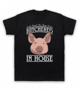 Butchered In House Locally Sourced Free Range Produce T-Shirt