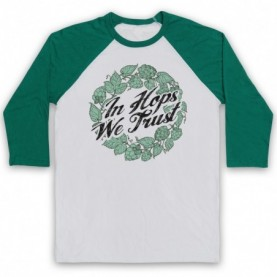 In Hops We Trust Funny Drinking Slogan Adults White & Green Baseball Tee
