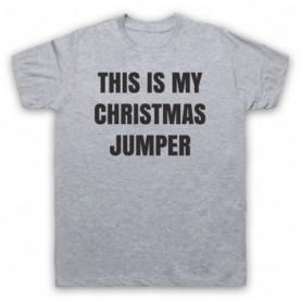 This Is My Christmas Jumper Funny Anti Xmas Slogan Mens Heather Grey T-Shirt