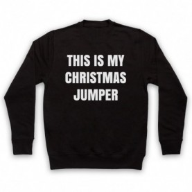 This Is My Christmas Jumper Funny Anti Xmas Slogan Adults Black Sweatshirt