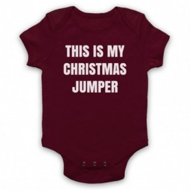 This Is My Christmas Jumper Funny Anti Xmas Slogan Maroon Baby Grow
