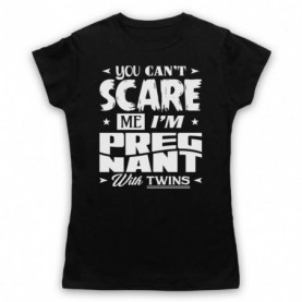 You Can't Scare Me I'm Pregnant With Twins Funny Pregancy Slogan T-Shirt T-Shirts