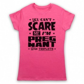 You Can't Scare Me I'm Pregnant With Triplets Funny Pregancy Slogan T-Shirt T-Shirts