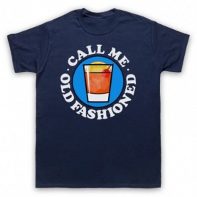Call Me Old Fashioned Cocktail Parody Slogan T-Shirt T-Shirts