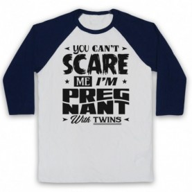You Can't Scare Me I'm Pregnant With Twins Funny Pregancy Slogan Baseball Tee Baseball Tees