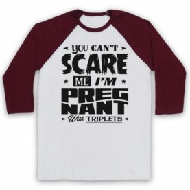 You Can't Scare Me I'm Pregnant With Triplets Funny Pregancy Slogan Baseball Tee Baseball Tees