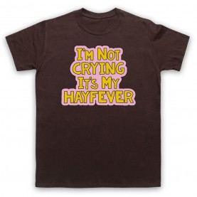 Tracy Beaker I'm Not Crying It's My Hayfever Mens Brown T-Shirt