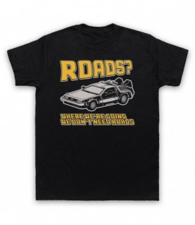 Back To The Future Where We're Going We Don't Need Roads T-Shirt T-Shirts