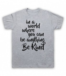 Be Kind In A World Where You Can Be Anything T-Shirt