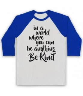 Be Kind In A World Where You Can Be Anything Baseball Tee