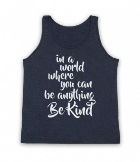Be Kind In A World Where You Can Be Anything Tank Top Vest