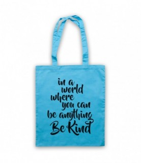Be Kind In A World Where You Can Be Anything Tote Bag
